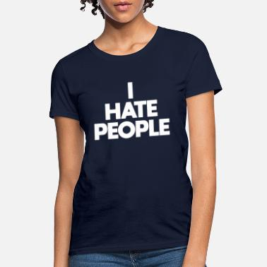 Sarcastic Funny Hate People Antisocial Sarcasm Realist Gift - Women's T-Shirt
