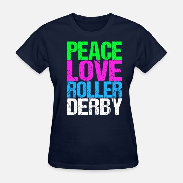 Roller Derby Love Peace Love Roller Derby - Women's T-Shirt