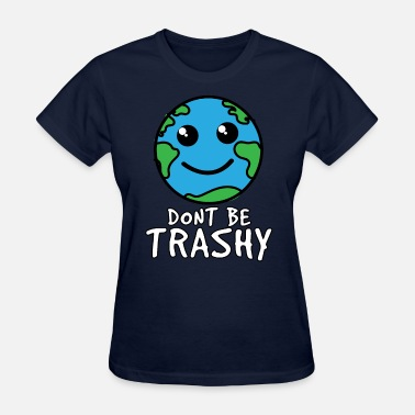Earth Day Quotes Earth day - Don't Be Trashy - Women's T-Shirt