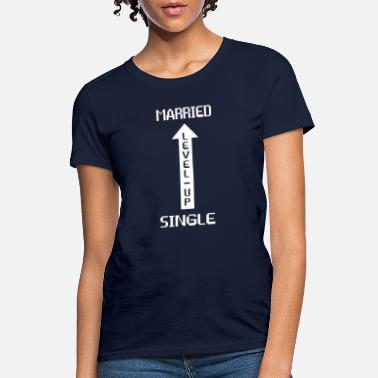 Single - Married Best Wedding Apparel - Single To Married Level Up - Women's T-Shirt