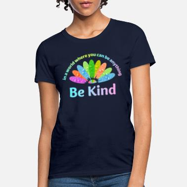 Anything In A World Where You Can Be Anything Be Kind - Women's T-Shirt