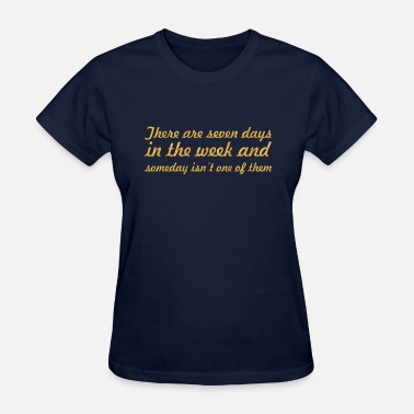 Seven Day There are seven days... Inspirational Quote - Women's T-Shirt