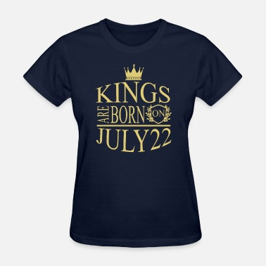Born On 22 July Kings are born on July 22 - Women's T-Shirt