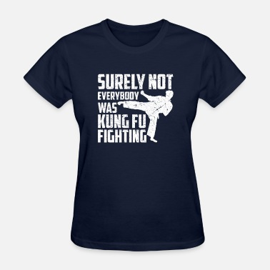 Surely Surely not Everybody Was Kung Fu Fighting - Women's T-Shirt