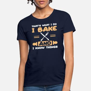 That's What I Do I Bake And I Know Things T Shirt - Women's T-Shirt