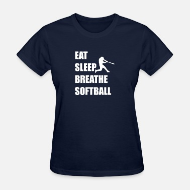 Eat Sleep Softball Eat Sleep Breathe Softball - Women's T-Shirt