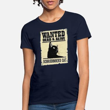WANTED DEAD AND ALIVE SCHRODINGER'S CAT - Women's T-Shirt