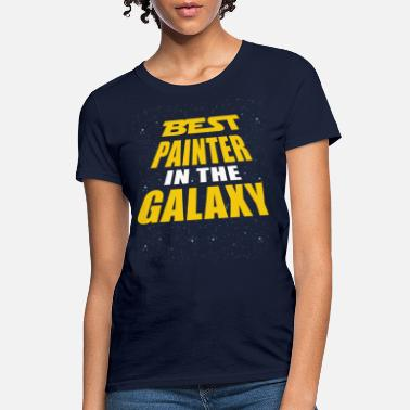 Painter Funny Best Painter In The Galaxy - Women's T-Shirt