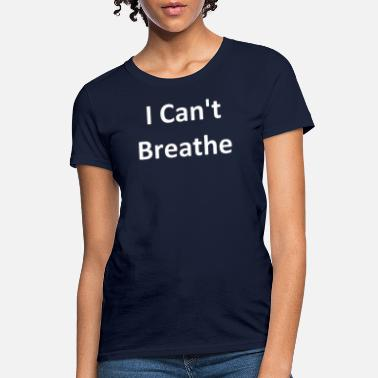 I Can T Breathe I Can t Breathe - Women's T-Shirt