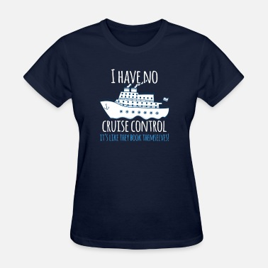 Couples Cruise I Have No Cruise Control They Book Themselves - Women's T-Shirt