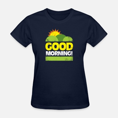 Good Morning Sexy Good Morning Sun over the Hills gift idea - Women's T-Shirt