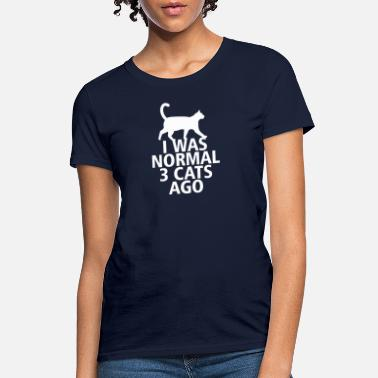 Normal I Was Normal 3 Cats Ago T Shirt - Women's T-Shirt