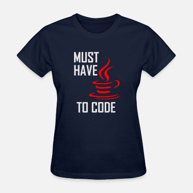 Java Code Must Have Java To Code - Women's T-Shirt