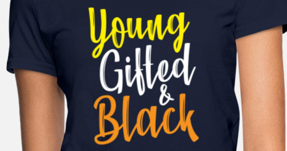 7791679c Young Gifted & Black ! Black History Month Shirts Women's T-Shirt |  Spreadshirt