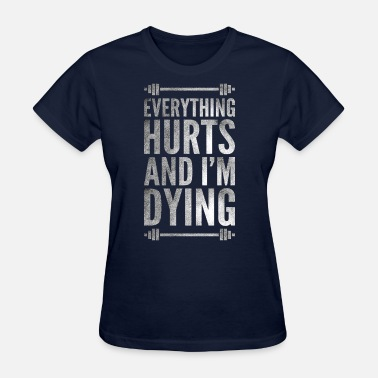 Everything Everything Hurts And I'm Dying - Women's T-Shirt