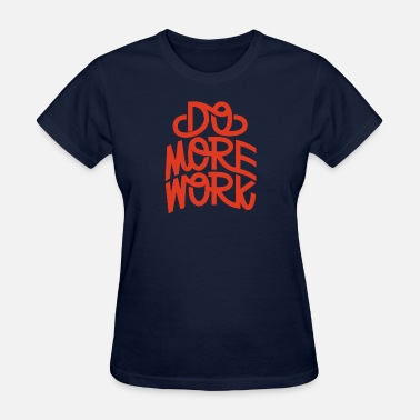 Do Work Do More Work - Women's T-Shirt