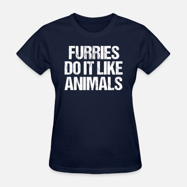 Furry Animal Funny Furry Quote Furries Do It Like Animals - Women's T-Shirt