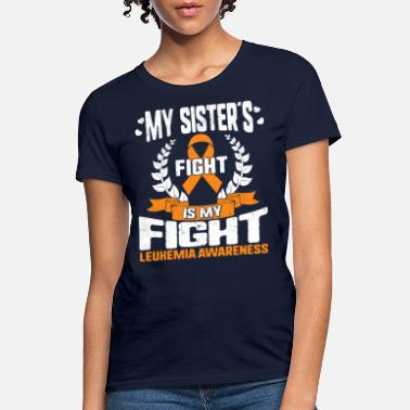 Leukemia Awareness My Sister's Fight Is My Fight - Women's T-Shirt