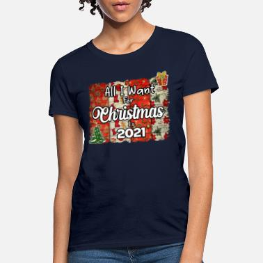 All I Want For Christmas Is 2021 - Women's T-Shirt
