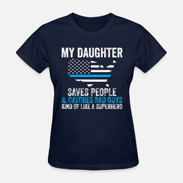 My Dad Is A Superhero Proud Police Officer Daughter! Thin Blue Line Shop - Women's T-Shirt