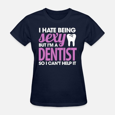 Dentist Quotes Sexy Dentist - Women's T-Shirt