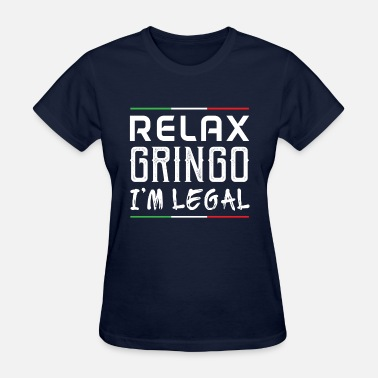 Gringos Relax Gringo I'm Legal - Women's T-Shirt