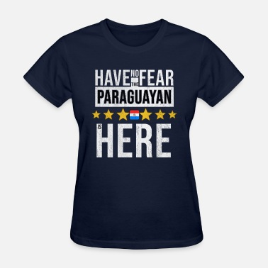 Paraguayans Have No Fear The Paraguayan Is Here - Women's T-Shirt