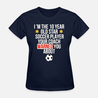 I Am A Soccer Player I Am The 10 Year Old Star Soccer Player Your - Women's T-Shirt