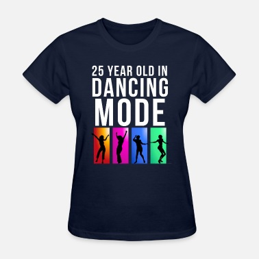 25 Year Old 25 Year Old Dancing Mode - Women's T-Shirt