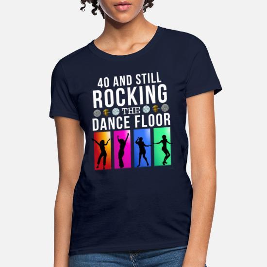 40 Still Rocking The Dance Floor Women's T-Shirt - white