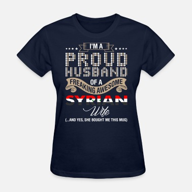 Syrian Girl Im A Proud Husband Of A Freaking Awesome Syrian Wi - Women's T-Shirt