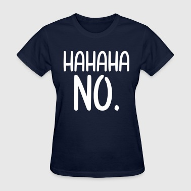HAHAHA NO - Women's T-Shirt