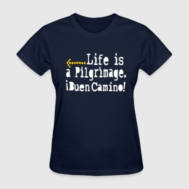 Life is a pilgrimage buen camino! - Women's T-Shirt