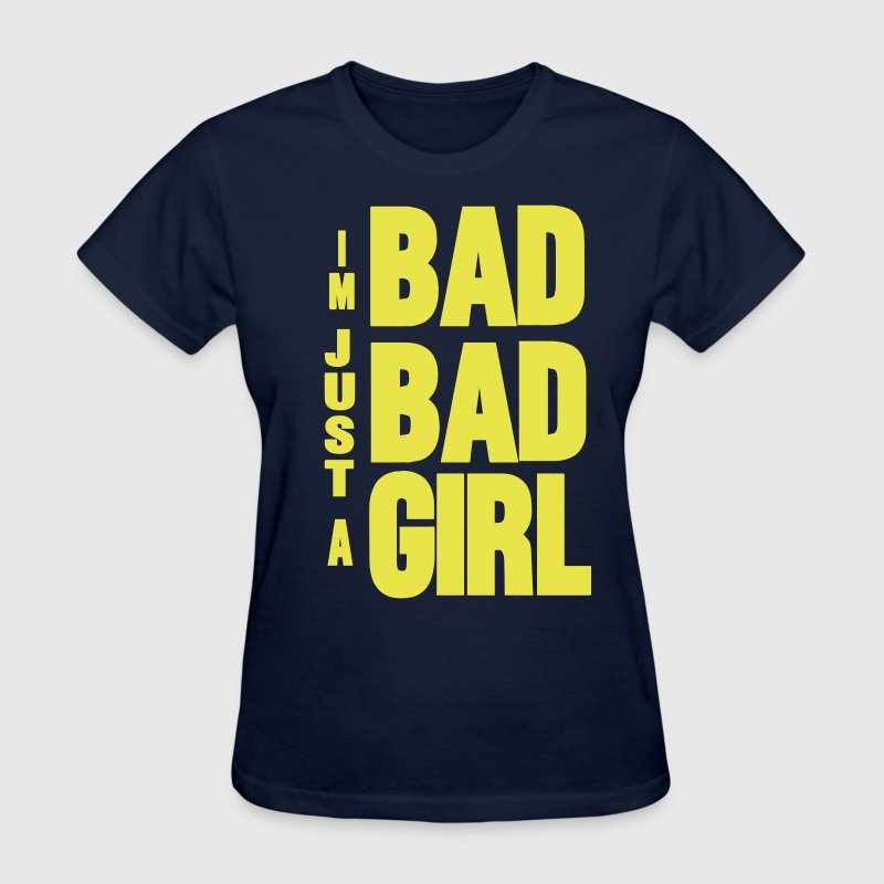 I'M JUST A BAD BAD GIRL - Women's T-Shirt