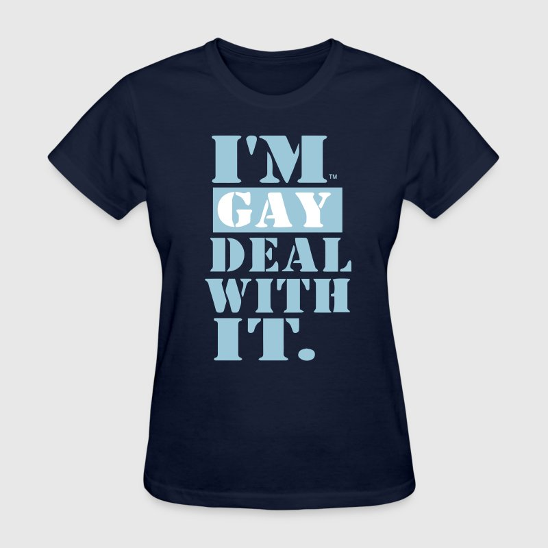 I'M GAY DEAL WITH IT. - Women's T-Shirt