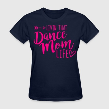Livin that Dance Mom life - Women's T-Shirt
