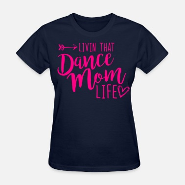 Dance Mom Livin that Dance Mom life - Women's T-Shirt