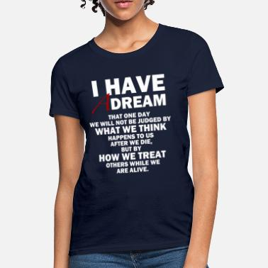 Anti Racism I HAVE A DREAM - Women's T-Shirt