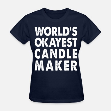 Candle Maker World's Okayest Candle Maker - Women's T-Shirt