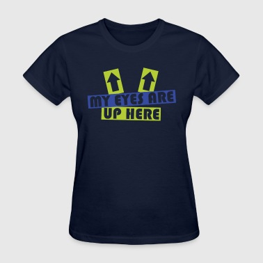 My Eyes Are Up Here - Women's T-Shirt