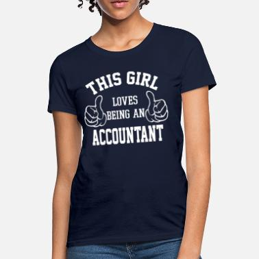 Accountant Girls This Girl Loves Being An Accountant - Women's T-Shirt