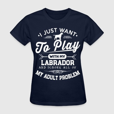 Play With My Labrador - Women's T-Shirt