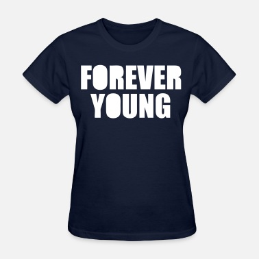 Forever Young Forever Young - stayflyclothing.com - Women's T-Shirt