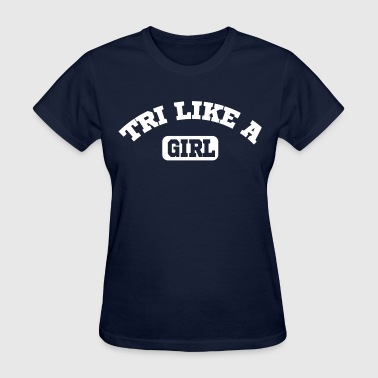 Tri Like a Girl - Women's T-Shirt