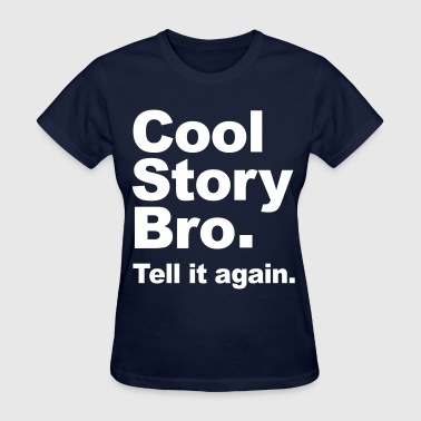 Cool Story Bro. Tell it again. (Original) Vector - Women's T-Shirt