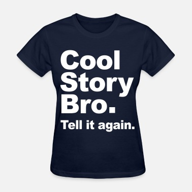 Cool Story Cool Story Bro. Tell it again. (Original) Vector - Women's T-Shirt