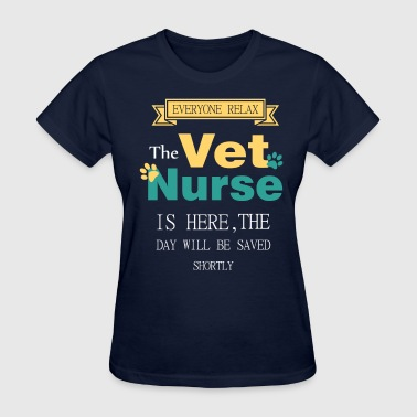 Funny Vet Nurse Everyone relax the Vet Nurse is here - Women's T-Shirt