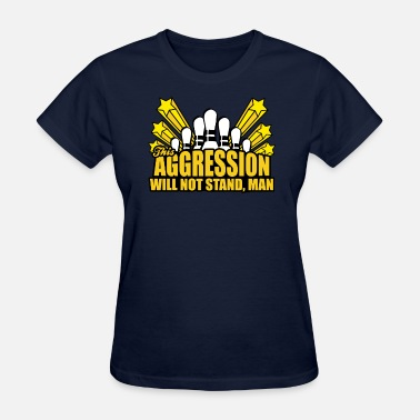 Aggressive This Aggression Will Not Stand - Women's T-Shirt