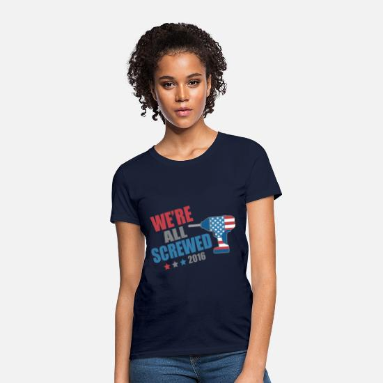 Political T-Shirts - Funny Political We're All Screwed 2016 - Women's T-Shirt navy