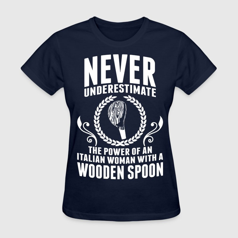Never Underestimate The Power Of A Italian Woman - Women's T-Shirt